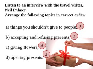 a) things you shouldn't give to people; b) accepting and refusing presents; c