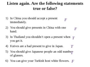 Listen again. Are the following statements true or false? In China you should