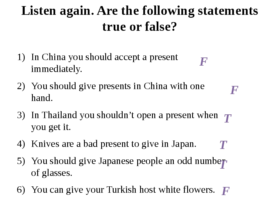 Listen again. Are the following statements true or false? In China you should...