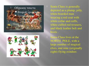 Santa Claus is generally depicted as a plump, jolly, white-bearded man wearin