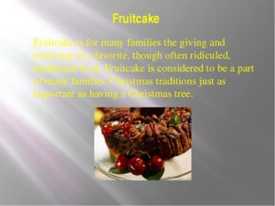 Fruitcake Fruitcake is for many families the giving and receiving of a favori
