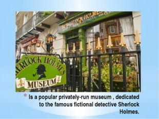 Is a popular privately-run museum , dedicated to the famous fictional detecti