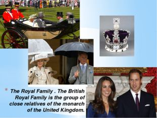 The Royal Family . The British Royal Family is the group of close relatives o