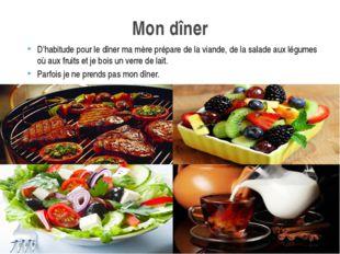 D'habitude pour le dîner ma mère prépare de la viande, de la salade aux légum