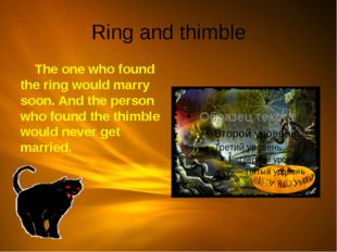 Ring and thimble The one who found the ring would marry soon. And the person