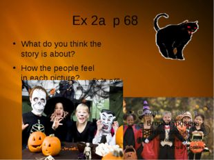 Ex 2a p 68 What do you think the story is about? How the people feel in each