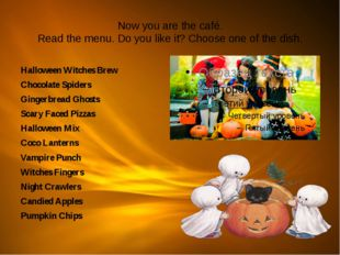 Now you are the café. Read the menu. Do you like it? Choose one of the dish.