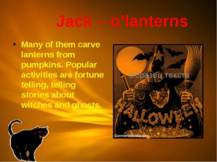 Jack – o'lanterns Many of them carve lanterns from pumpkins. Popular activit