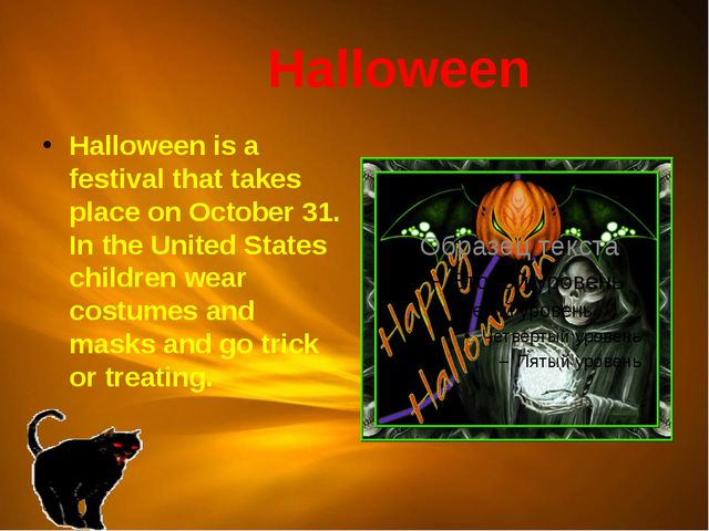 Halloween Halloween is a festival that takes place on October 31. In the Uni...