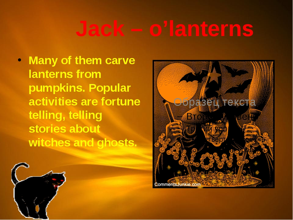 Jack – o'lanterns Many of them carve lanterns from pumpkins. Popular activit...