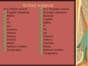 School subjects At a British school: English Literature Maths IT PE Art Scien