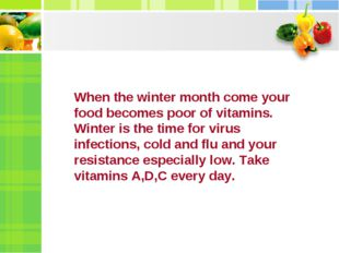 When the winter month come your food becomes poor of vitamins. Winter is the