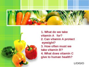 1. What do we take vitamin A for? 2. Can vitamin A protect eyesight? 3. How