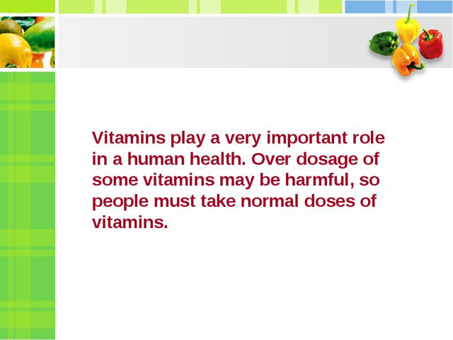 Vitamins play a very important role in a human health. Over dosage of some vi...