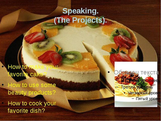 Speaking. (The Projects). How to make your favorite cake? How to use some bea...