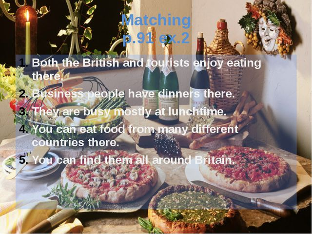Matching p.91 ex.2 Both the British and tourists enjoy eating there. Business...