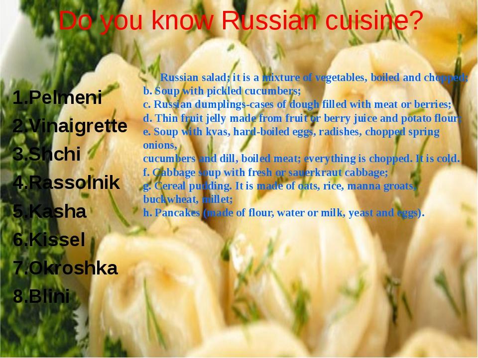 Do you know Russian cuisine? 1.Pelmeni 2.Vinaigrette 3.Shchi 4.Rassolnik 5.Ka...