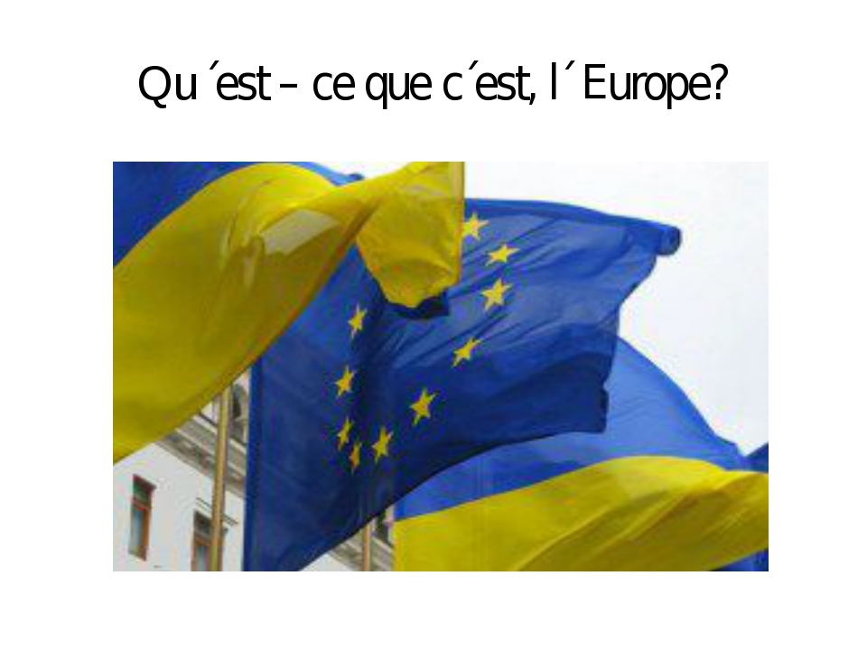 Qu΄est – ce que c΄est, l΄ Europe?