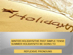 s WINTER HOLIDAYS/THE PAST SIMPLE TENSE SUMMER HOLIDAYS/TO BE GOING TO REFLEX