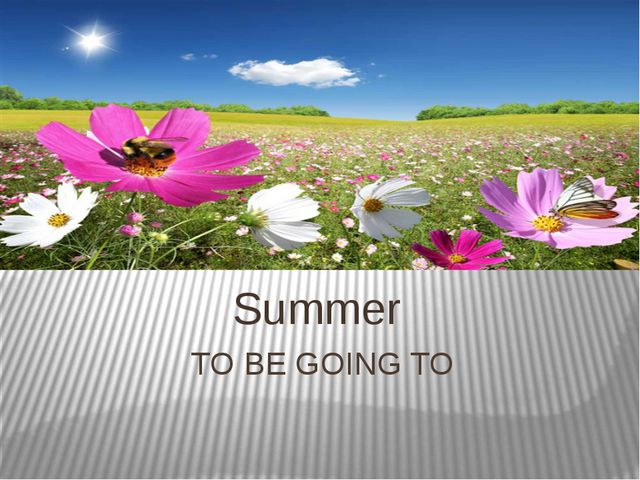 TO BE GOING TO Summer