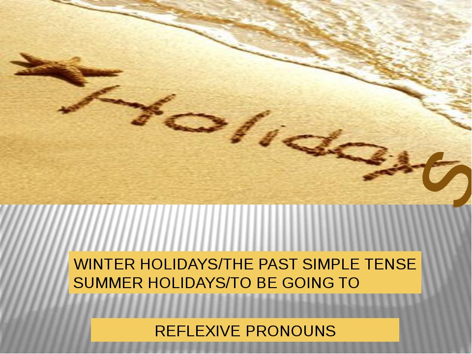 s WINTER HOLIDAYS/THE PAST SIMPLE TENSE SUMMER HOLIDAYS/TO BE GOING TO REFLEX...