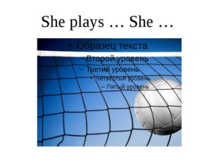She plays … She …