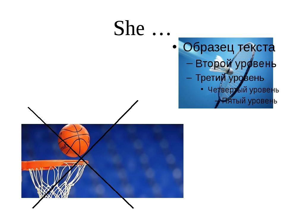 She …