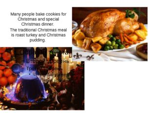 Many people bake cookies for Christmas and special Christmas dinner. The trad