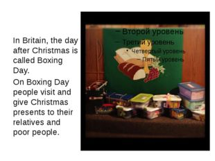 In Britain, the day after Christmas is called Boxing Day. On Boxing Day peop