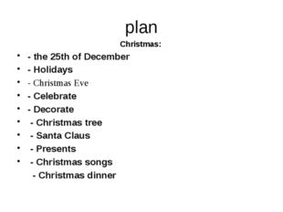 plan Christmas: - the 25th of December - Holidays - Christmas Eve - Celebrate