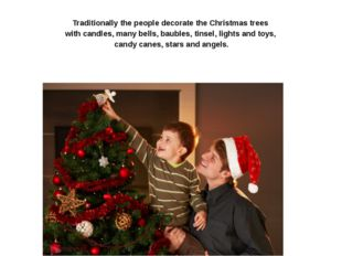 Traditionally the people decorate the Christmas trees with candles, many bel