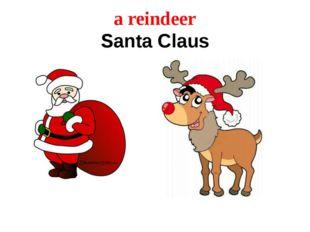 a reindeer Santa Claus