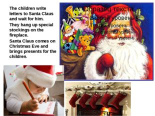 The children write letters to Santa Claus and wait for him. They hang up spec