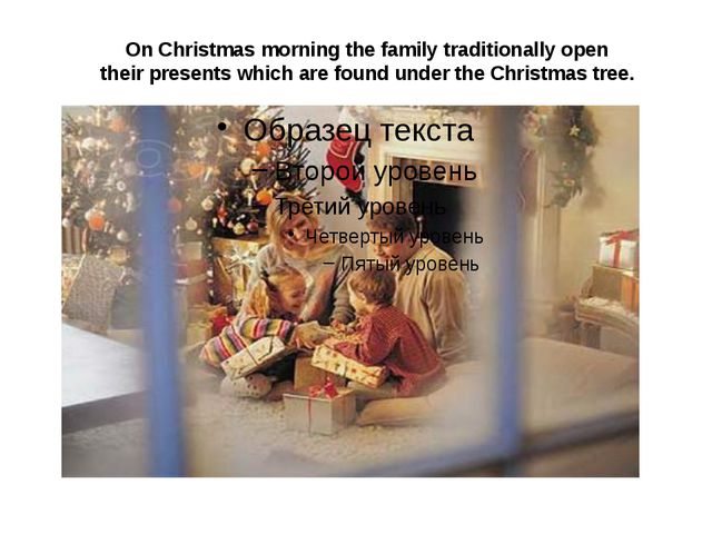 On Christmas morning the family traditionally open their presents which are f...