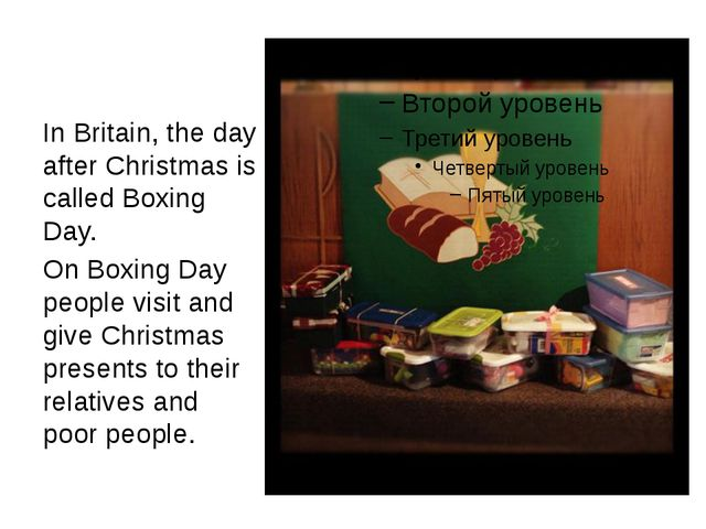 In Britain, the day after Christmas is called Boxing Day. On Boxing Day peop...
