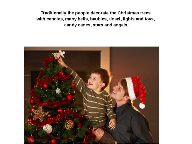 Traditionally the people decorate the Christmas trees with candles, many bel...