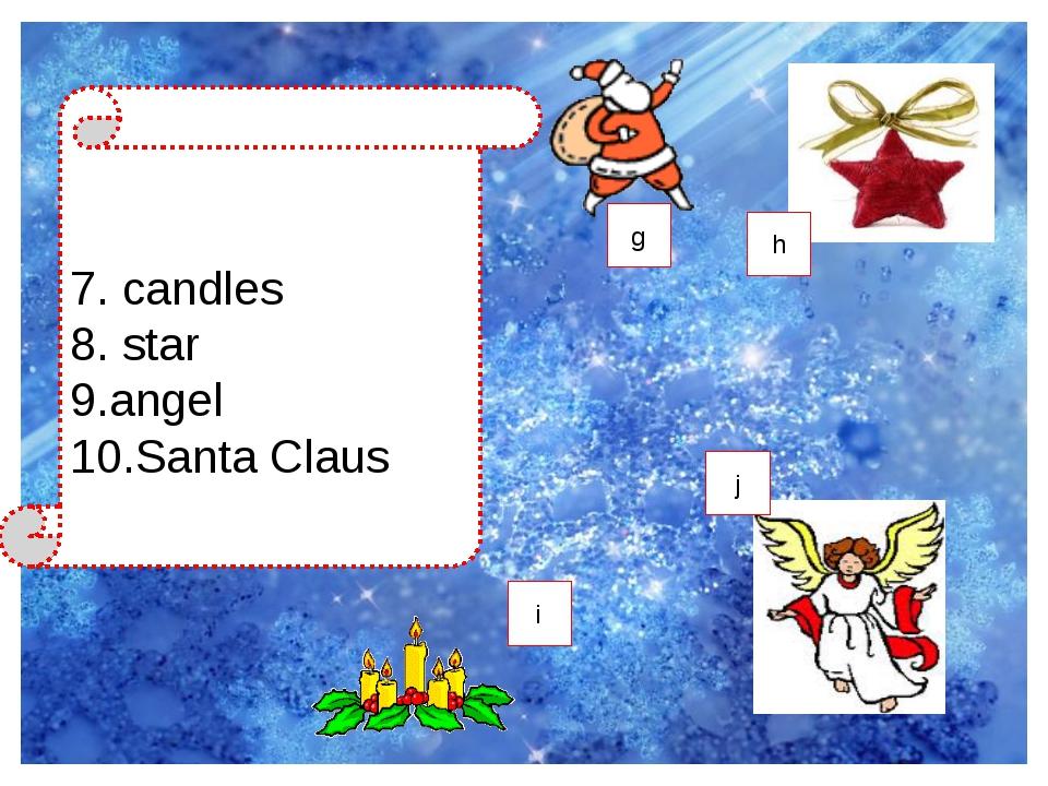 7. candles 8. star 9.angel 10.Santa Claus g i j h