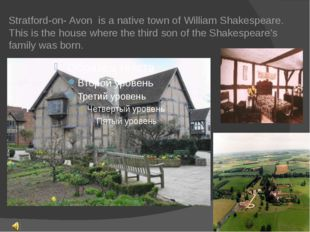 Stratford-on- Avon is a native town of William Shakespeare. This is the hous