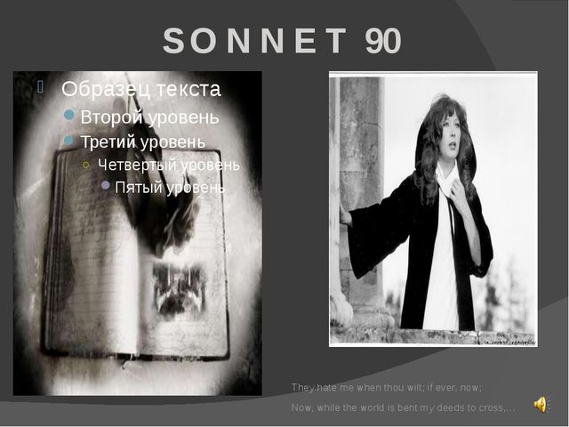S O N N E T 90 They hate me when thou wilt; if ever, now; Now, while the wor...