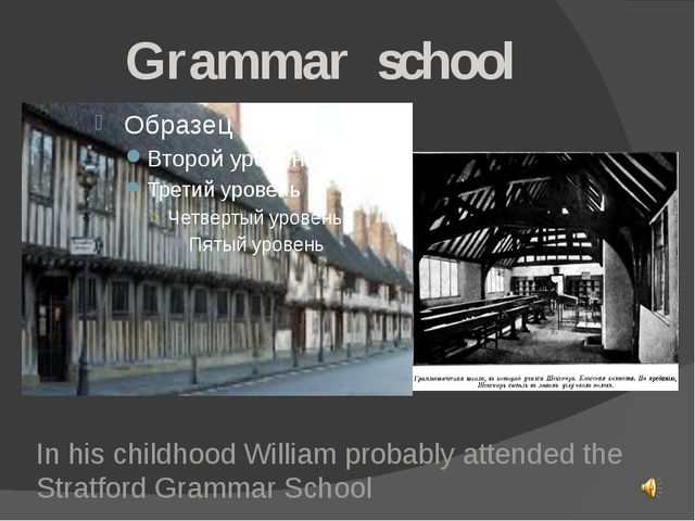 Grammar school In his childhood William probably attended the Stratford Gram...