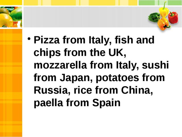 Pizza from Italy, fish and chips from the UK, mozzarella from Italy, sushi f...