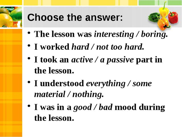 Choose the answer: The lesson was interesting / boring. I worked hard / not...