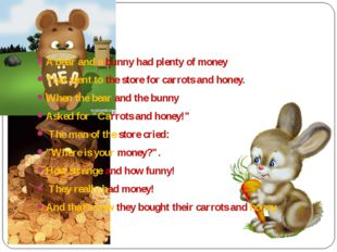 A bear and a bunny had plenty of money That went to the store for carrots an