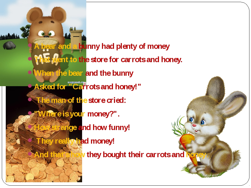 A bear and a bunny had plenty of money That went to the store for carrots an...
