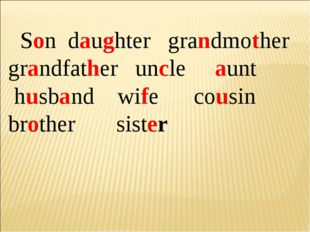 Son daughter grandmother grandfather uncle aunt husband wife cousin brother