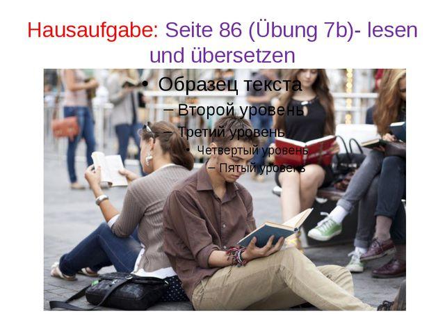 Hausaufgabe: Seite 86 (Übung 7b)- lesen und übersetzen