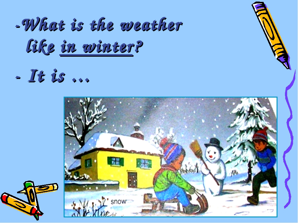 -What is the weather like in winter? - It is …