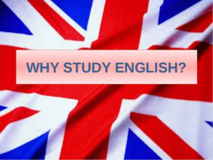 WHY STUDY ENGLISH?