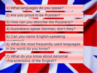 1) What languages do you speak? 2) Are you proud to be Russian? 3) How can yo