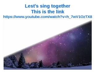 Lest's sing together This is the link https://www.youtube.com/watch?v=h_7wV1O